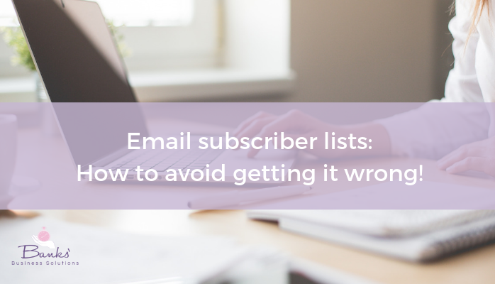 Email subscriber lists – how to avoid getting it wrong!