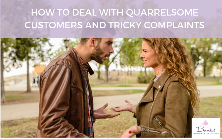 How To Deal With Quarrelsome Customers And Tricky Complaints