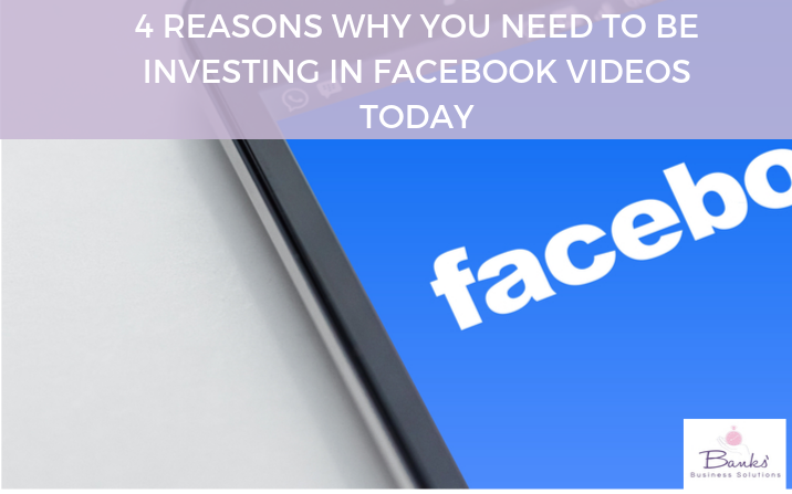 4 Reasons Why You Need to be Investing in Facebook Videos Today