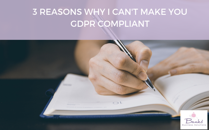 3 Reasons Why I Can't Make You GDPR Compliant