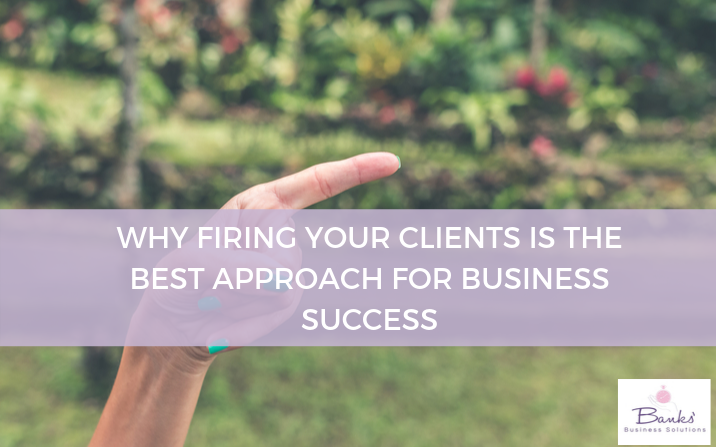 Why Firing Your Clients Is The Best Approach For Business Success
