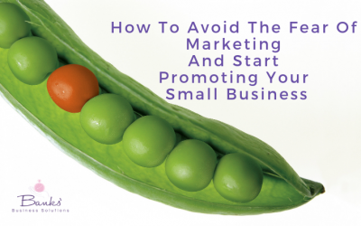How To Avoid The Fear Of Marketing And Start Promoting Your Small Business