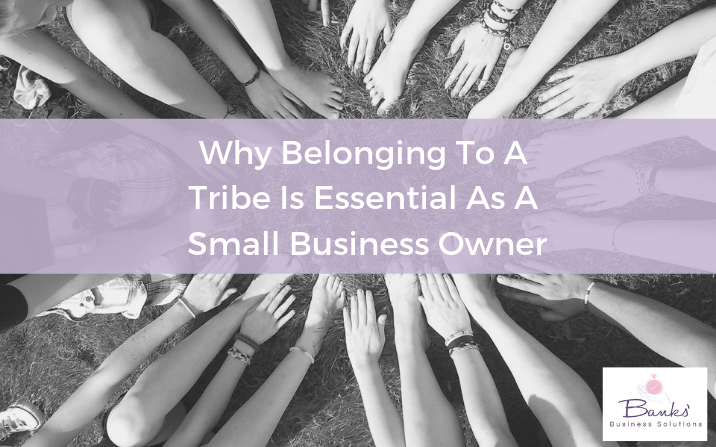 Why Belonging To A Tribe Is Essential As A Small Business Owner