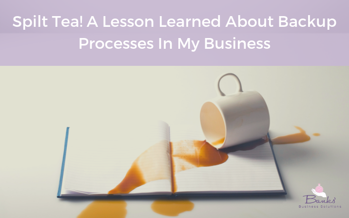 Spilt Tea! A Lesson Learned About Backup Processes In My Business
