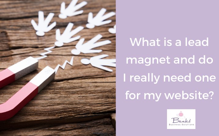 What Is A Lead Magnet And Do I Really Need One For My Website?