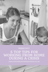 5 Top Tips For Working From Home During A Crisis