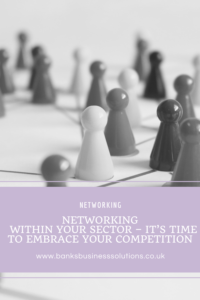 Networking Within Your Sector – It's Time To Embrace Your Competition