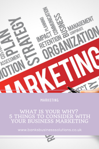 What is your why? 5 things to consider with your business marketing