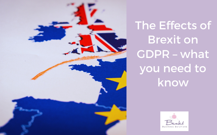 The Effects of Brexit on GDPR – what you need to know