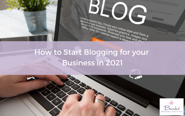 Picture of a laptop with the word Blog on the screen overwritten with the words How to Start Blogging for your Business in 2021