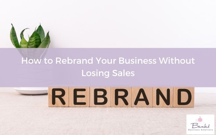 How to Rebrand Your Business Without Losing Sales